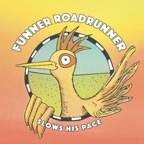 FUNNER ROADRUNNER Slows His Pace