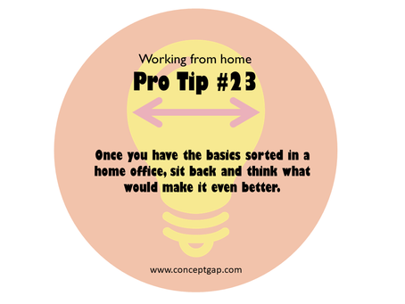 Working from home Pro Tip #23