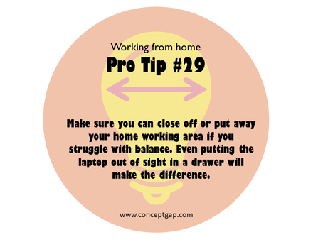 Working from home Pro Tip #29