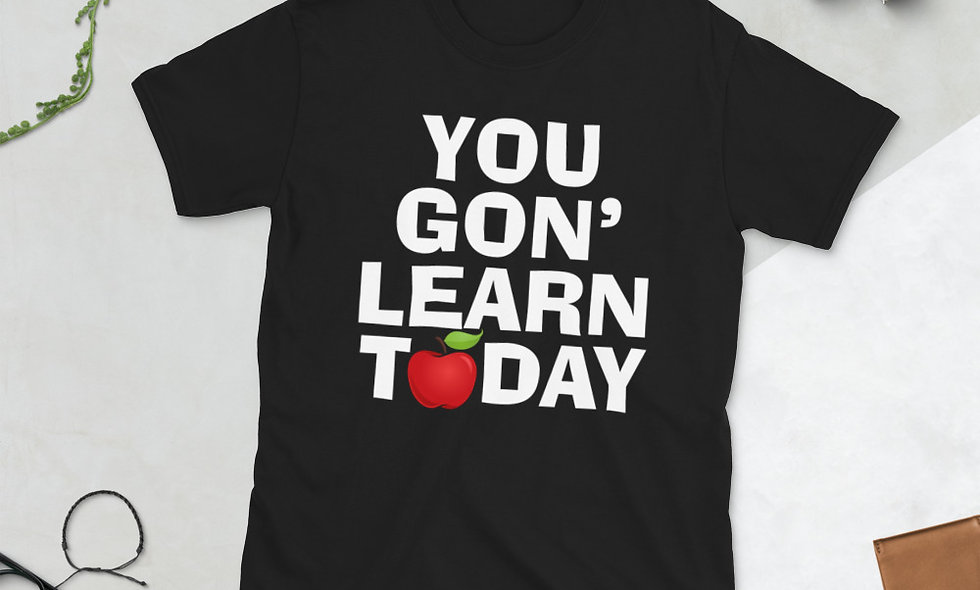 You Gon' Learn Today Short-Sleeve Unisex T-Shirt (Black Words)