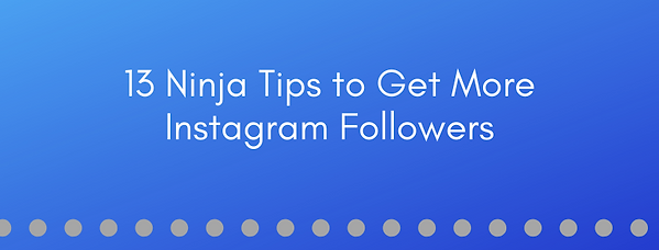 13 tips to get more instagram followers.