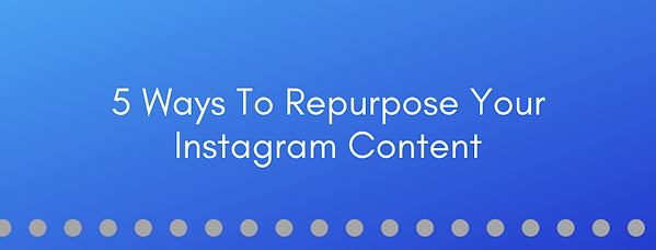 5 ways to repurpose your instagram conte