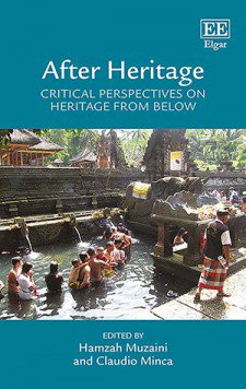 After Heritage Critical Perspectives on Heritage from Below, edited by Hamzah Muzaini and Claudio Minca, Edward Elgar Press 2018