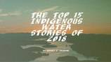The Top 15 Indigenous Water Stories of 2018