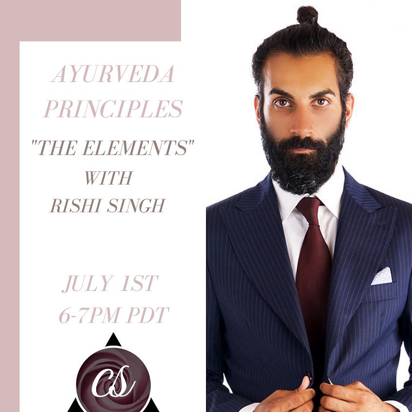Ayurveda Principles: The Elements w/ Rishi Singh