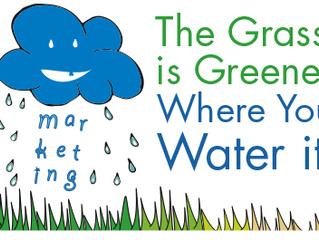 The Grass is Greener Where You Water It.
