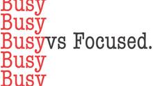 Busy vs Focused.