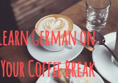 Learn German on Your Coffee Break
