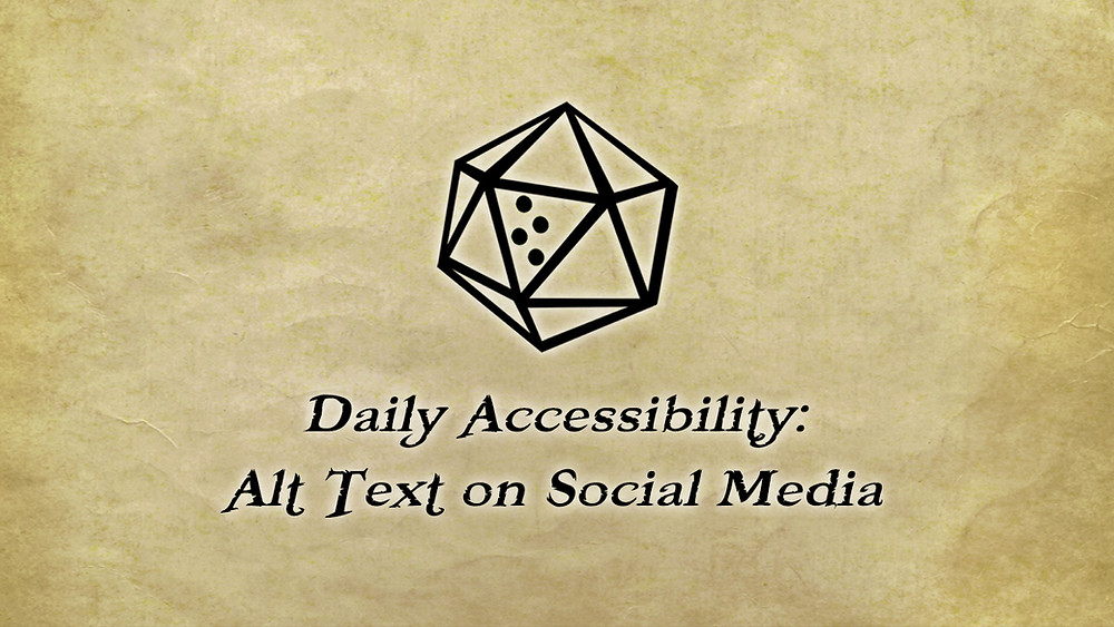 D20 seal: outline of a d20 with blank faces, one face with braille letter T  for number 20. Text: Daily Accessibility: Alt Text on Social Media.