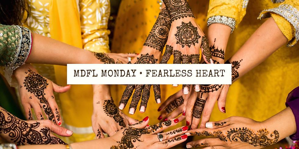 • MDFL MONDAY • FEARLESS HEART  (1)
