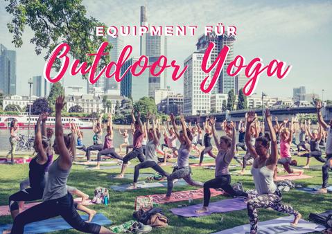 Das richtige Equipment für Outdoor Yoga!