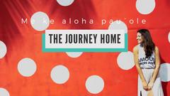 The journey home ~ Me ke aloha pau´ole