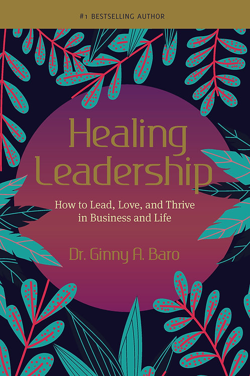 Healing Leadership:  How to Lead, Love, and Thrive in Business and Life