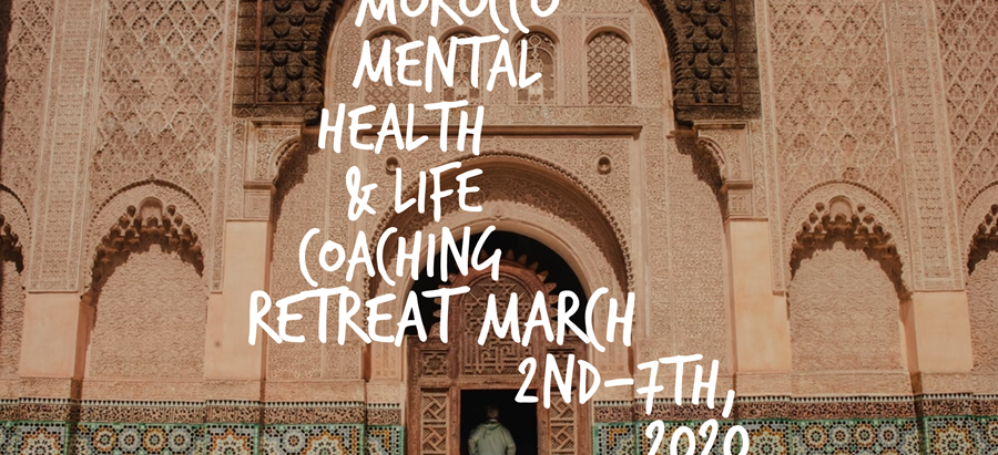 MOROCCO MENTAL HEALTH & LIFE COACHING RETREAT MARCH 2ND-7TH, 2020