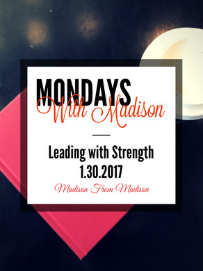 Mondays with Madison: Leading with Strength