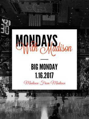 Mondays with Madison: BIG MONDAY (1/16/2017)