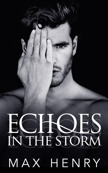 COVER REVEAL & EXCERPT: Echoes In The Storm by Max Henry