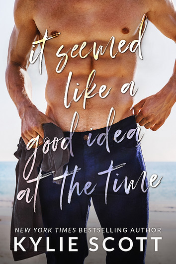 EXCERPT & NEW RELEASE: It Seemed Like A Good Idea At The Time by Kylie Scott