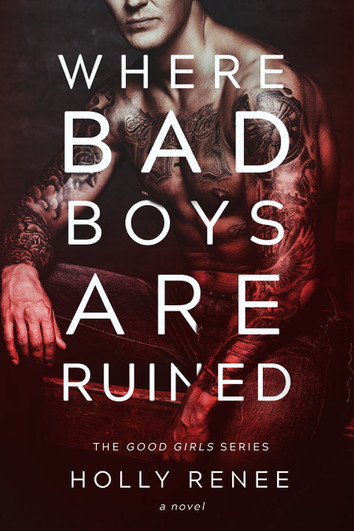 COVER REVEAL & EXCERPT: Where Bad Boys Are Ruined by Holly Renee
