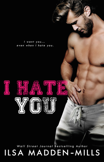 NEW RELEASE: I Hate You by Ilsa Madden-Mills