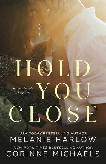 NEW RELEASE: Hold You Close by Melanie Harlow & Corinne Michaels