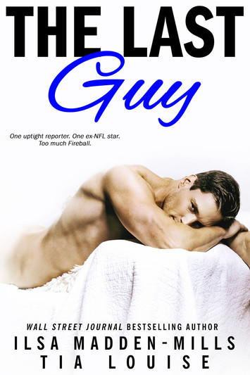 COVER REVEAL: The Last Guy by Ilsa Madden-Mills & Tia Louise