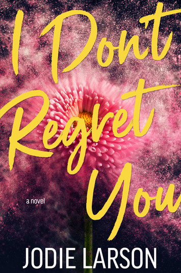 COVER REVEAL & EXCERPT: I Don't Regret You by Jodie Larson