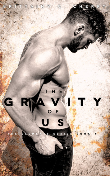 EXCERPT: The Gravity Of Us by Brittainy C. Cherry
