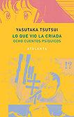 Lo que vio la criada. Ocho cuentos psíquicos (Yasutaka Tsutsui; traducción de Jesús Carlos Álvarez Crespo) - Enero 2018