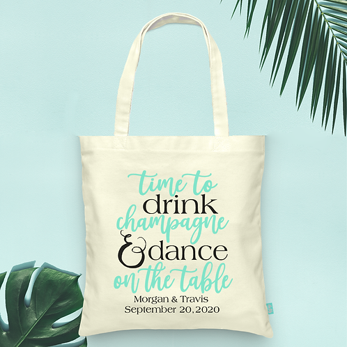 Time to Drink Champagne and Dance on the Table - Wedding Welcome Tote Bag