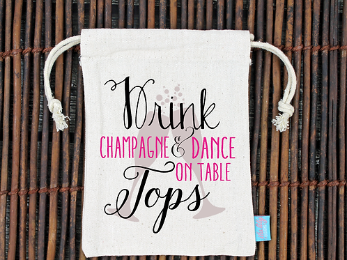 Drink Champagne & Dance on Table Tops -Favor Bags