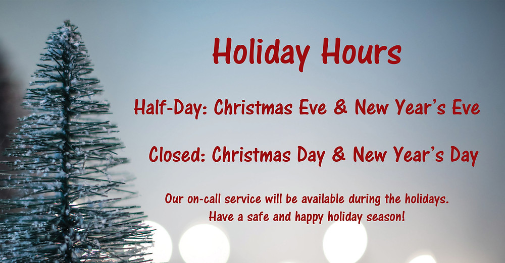 Holiday Hours: Closed Christmas & New Year's Day, Half-Day Christmas Eve & New Year's Eve.