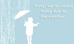 Sorry, we're closed today due to the weather.