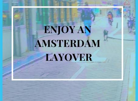 Enjoy an Amsterdam Layover