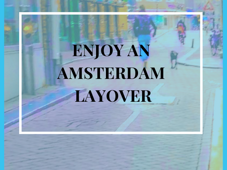 Enjoy an Amsterdam Layover