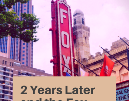 2 Years Later and the Fox Theatre