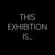 THIS EXHIBITION IS...