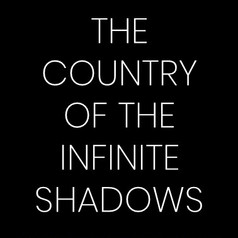 THE COUNTRY OF THE INFINITE SHADOWS