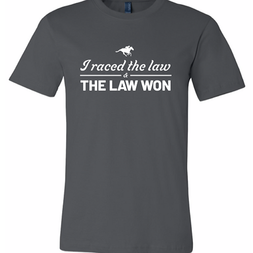 I Raced The Law t-shirt | Unisex