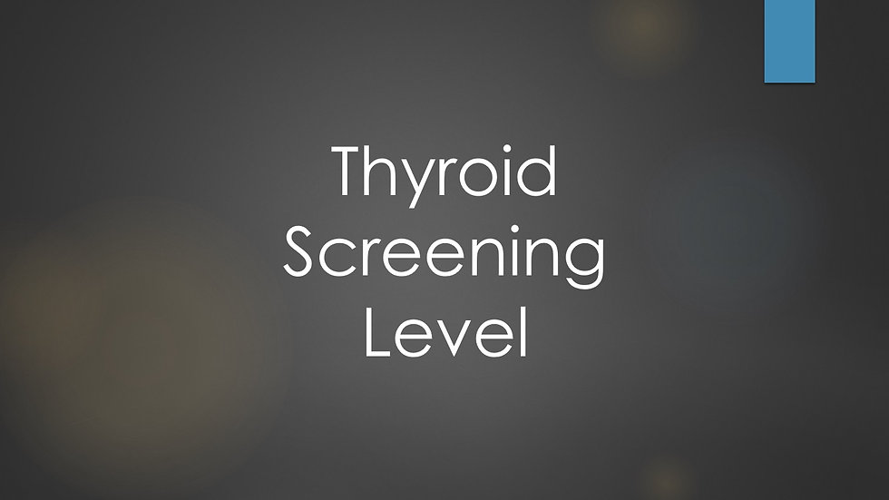 Thyroid Screening Level (TSH)