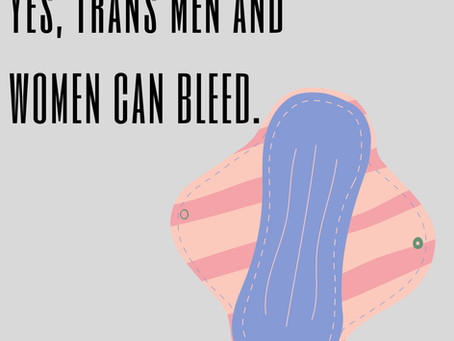 Yes, Trans Men and Women can Bleed.