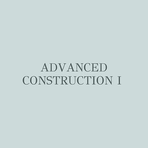 Advanced Construction I