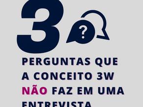 3 PERGUNTAS QUE A CONCEITO 3W NÃO FAZ EM UMA ENTREVISTA