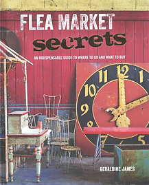 Flea Market Secrets: An Indespensable Guide to Where to Go and What to Buy by Geraldine James