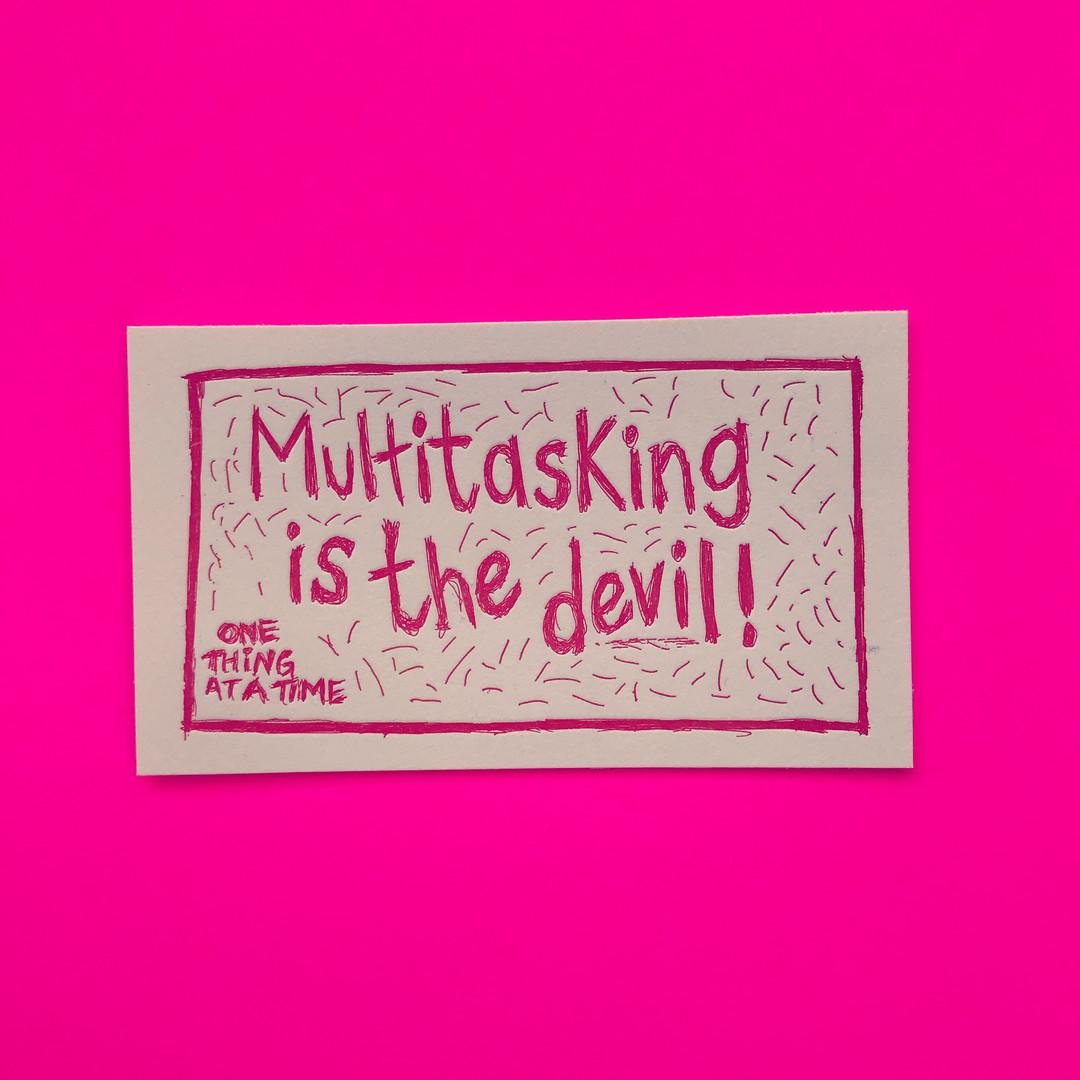 Multitasking is the devil!