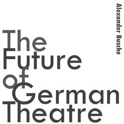 The Future of German Theatre