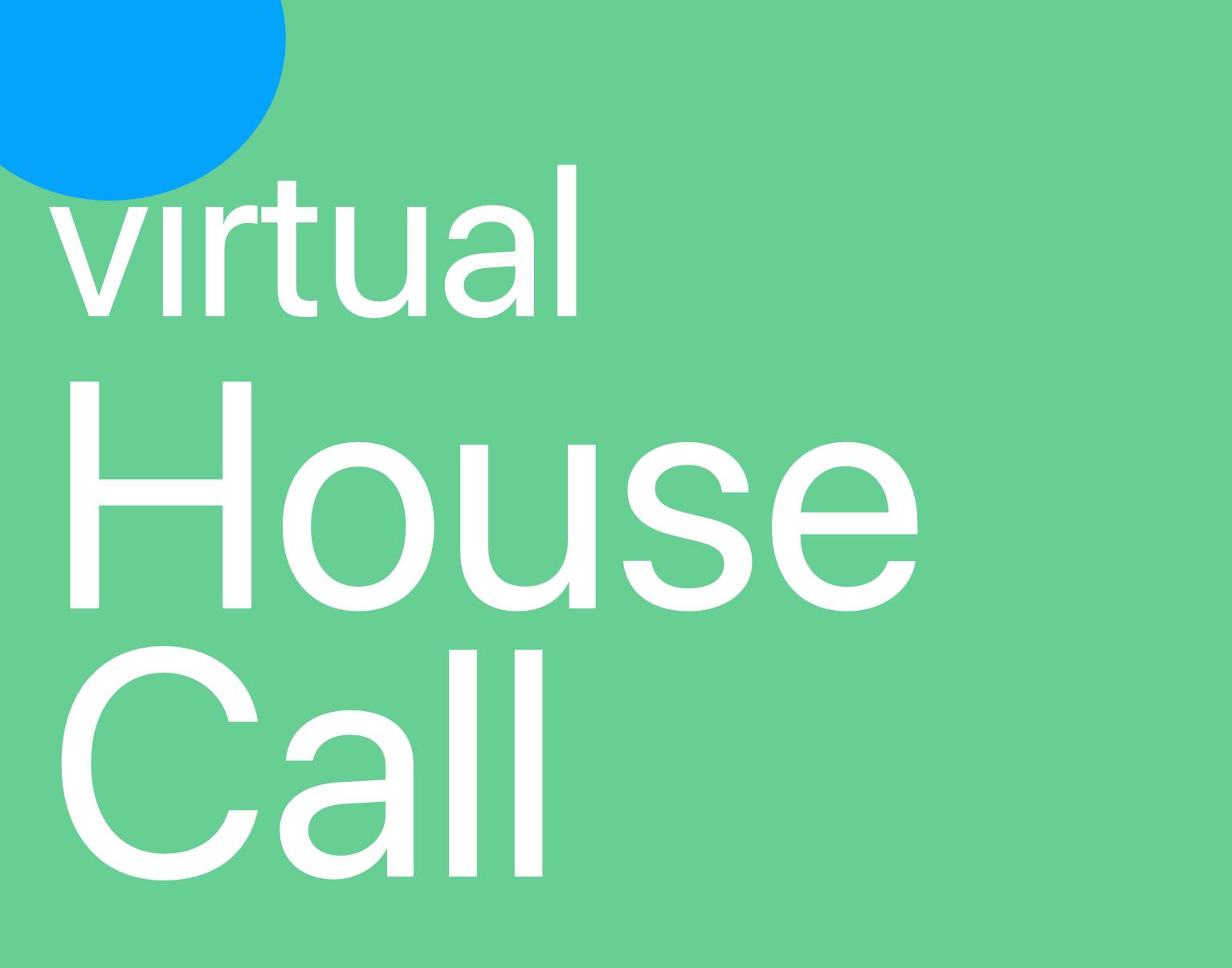 Virtual House Call