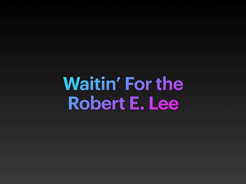 Waitin' For The Robert E. Lee