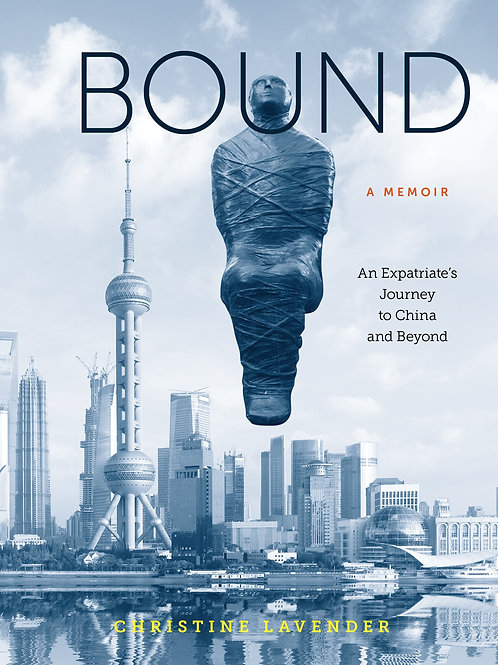 Bound, AN EXPATRIATE'S JOURNEY TO CHINA AND BEYOND