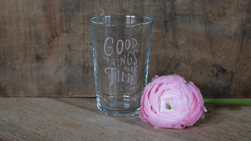Trinkglas Good things take time